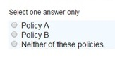 Graphic from questionnaire asking: Select one answer only--(1) Policy A, (2) Policy B, (3) Neither of these policies.