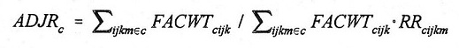 Equation: ADJR(subscript c) = summation(subscript ijkm(set membership)c) FACWT(subscript cijk) divided by summation(subscript ijkm(set membership)c) FACWT(subscript cijk) multipled by RR(subscript cijkm).