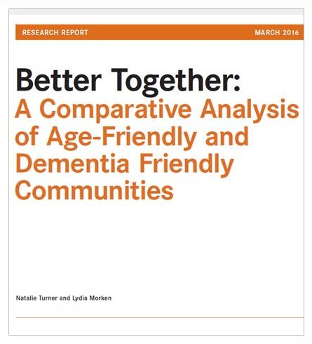 Cover of the report Better Together: A Comparative Analysis of Age-Friendly and Dementia Friendly Communities.