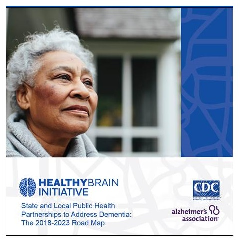 Publication cover: State and Local Public Health Partnerships to Address Dementia, The 2018- 2023 Road Map.