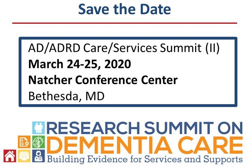 Save the Date: AD/ADRD Care/Services Summit II, March 24-25, 2020, Natcher Conference Center, Bethesda, MD.